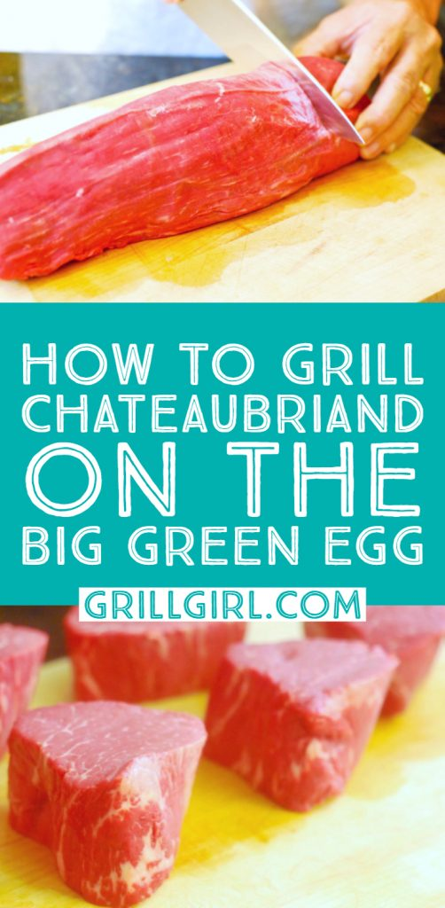 HOW TO GRILL CHATEAUBRIAND (BEEF TENDERLOIN) ON THE BIG GREEN EGG
