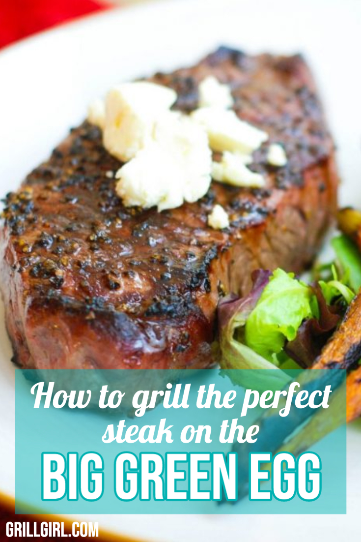 How to Grill the Perfect Steak on the Big Green Egg