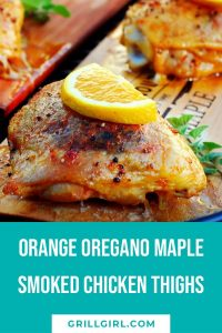 Orange oregano maple smoked chicken thighs