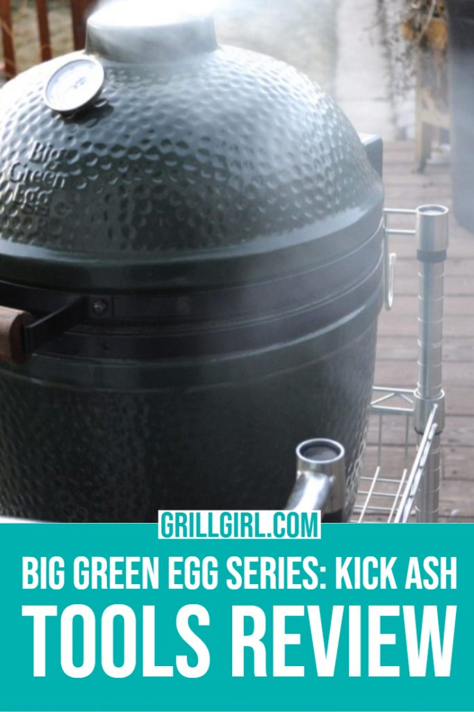 grill girl, BIG GREEN EGG, KICK ASH TOOLS REVIEW